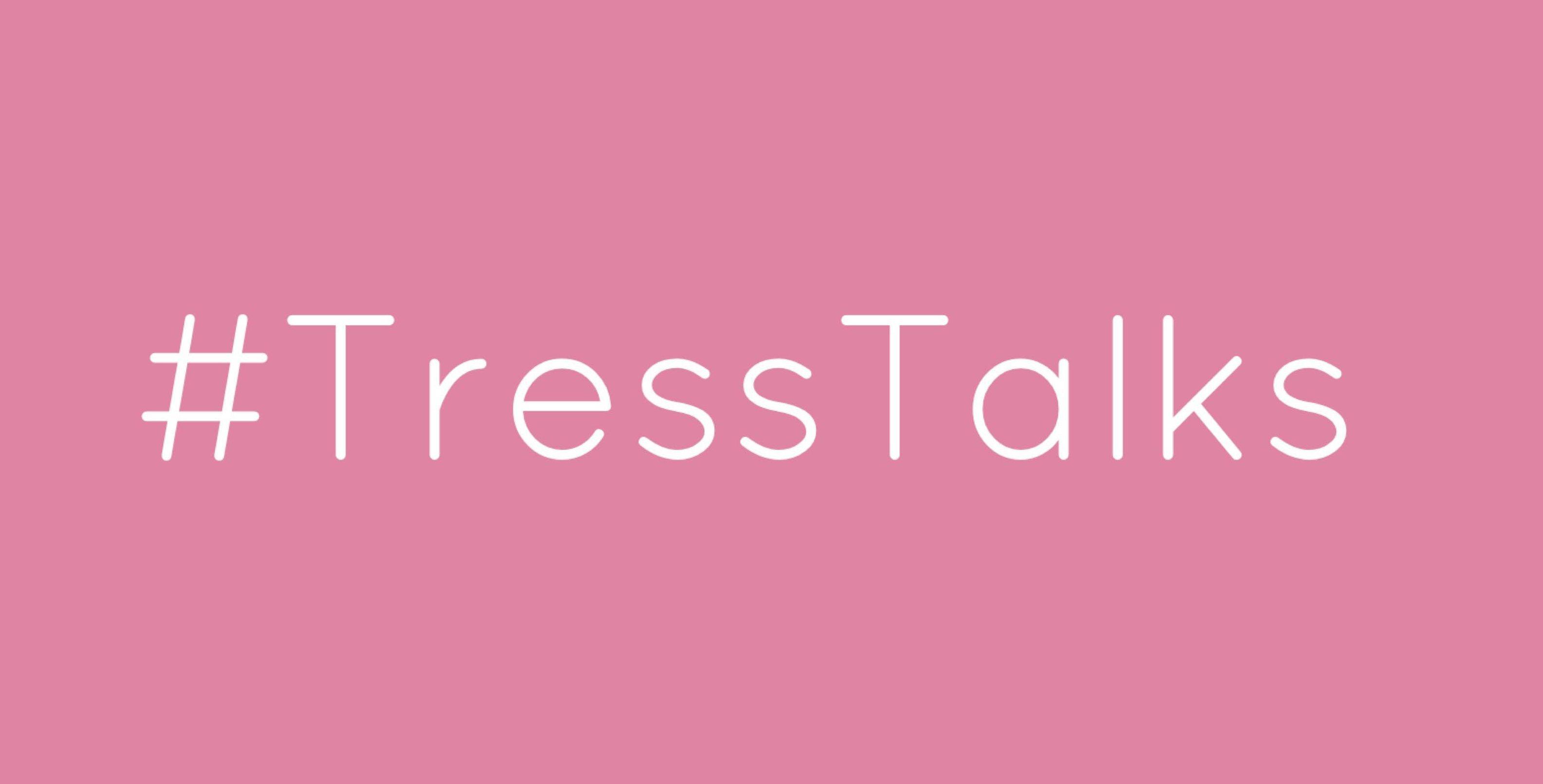 #TressTalks